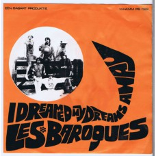 LES BAROQUES I Dreamed My Dreams Away / Love Is The Sun (Whamm 022) Holland 1966 PS 45