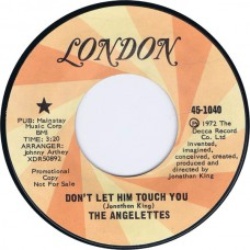 ANGELETTES Don't Let Him Touch You / Rainy Day (London 45-1040) USA 1972 Promo 45