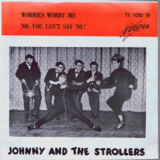 JOHNNY AND THE STROLLERS Worries Worry Me / No, You Can't Say No (Telstar TS 1050) Holland 1966 PS 45