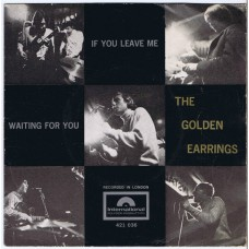 GOLDEN EARRINGS If You Leave Me / Waiting For You (Polydor Intern. 421036) Holland 1966 PS 45