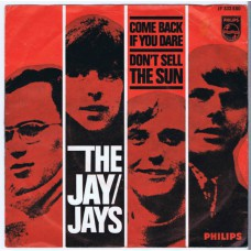 JAY JAYS Come Back If You Dare / Don't Sell The Sun (Philips JF 333550) Holland 1966 PS 45