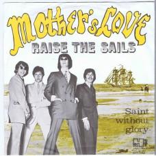 MOTHER'S LOVE Raise The Sails / Saint Without Glory (Havoc SH 138) Holland 1967 PS 45