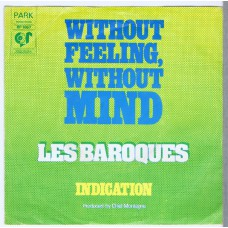 LES BAROQUES Without Feeling, Without Mind / Indication (Park BP 1067) Holland 1973 PS 45