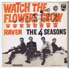 4 SEASONS Watch The Flowers Grow / Raven (Philips 304150 BF) Holland 1967 PS 45