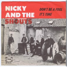 NICKY AND THE SHOUTS Don't Be A Fool / It's Time (CNR UH 9779) Holland 1965 PS 45