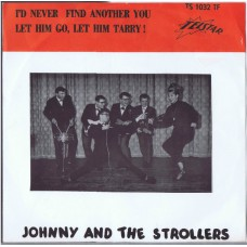 JOHNNY AND THE STROLLERS I'd Never Find Another You / Let Him Go, Let Him Tarry (Telstar TS 1032) Holland 1964 PS 45