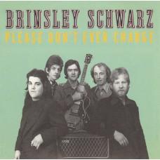 BRINSLEY SCHWARZ Please Don't Ever Change (Edsel Records ED CD 237) UK 1973 CD