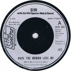 (Phil Spector Int. 2010005) DION Make The Woman Love Me / Running Close Behind You UK 1975 45