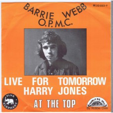 BARRY WEBB (O.P.M.C.) Live For Tomorrow Harry Jones / At The Top (Pink Elephant ‎– PE 22.033Y) Belgium 1970 PS 45