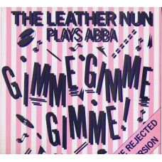 """LEATHER NUN Gimme Gimme Gimme! (The Rejected Version) 
