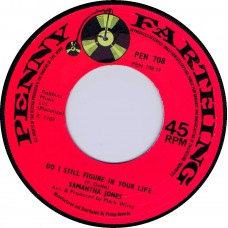 SAMANTHA JONES Do I Still Figure In Your Life / I'm Sorry But I Think I love You (Penny Farthing 708) UK 1969 CS 45