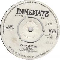 MICK SOFTLEY I'm So Confused (Immediate 014) UK 1965 45