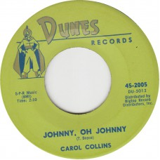CAROL COLLINS Johnny Oh Johnny / Dear One (DUNES 2005) USA 1961 45