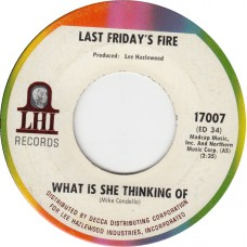 LAST FRIDAY'S FIRE What Is She Thinking Of / I Can't Help The Way I Feel (LHI 17007) USA 1967 45