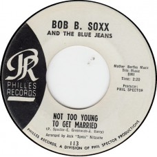 BOB B.SOXX AND THE BLUE JEANS Not Too Young To Get Married / Annette (Philles 113) USA 1963 45