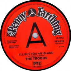 (Penny Farthing 919) TROGGS I'll Buy You An Island UK 1976 CS 45